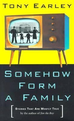 Somehow Form a Family Stories That Are Mostly True by Tony Earley 2001